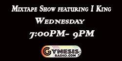 Mixtape Show  featuring I King 7PM - 9PM